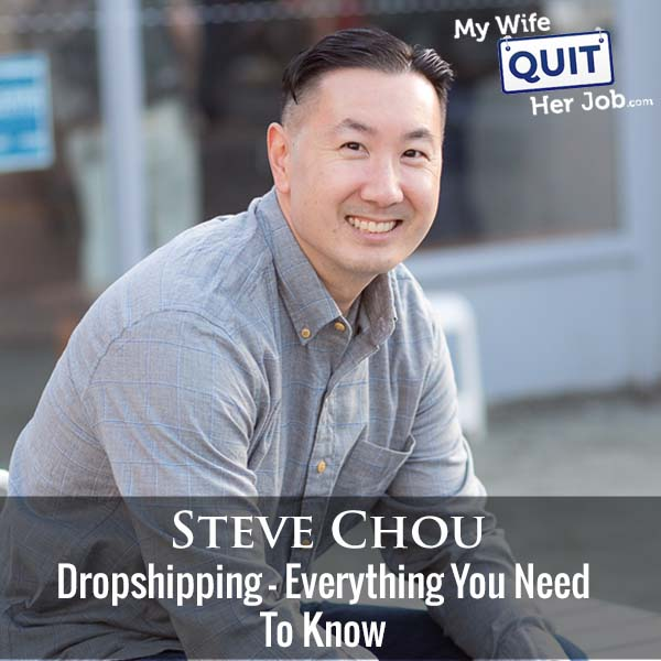 304: Dropshipping - Everything You Need To Know With Steve Chou