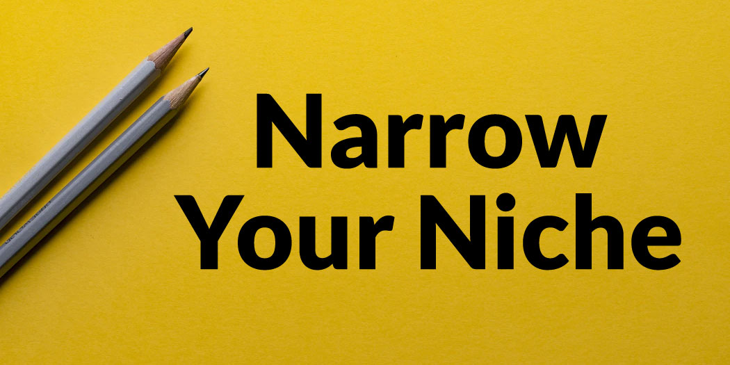 Narrow Your Niche