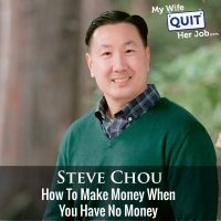 310: How To Make Money When You Have No Money With Steve Chou