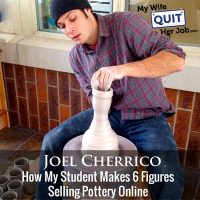 309: How My Student Joel Cherrico Makes 6 Figures Selling Pottery Online