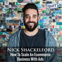 311: Nick Shackelford On How To Scale An Ecommerce Business With Ads