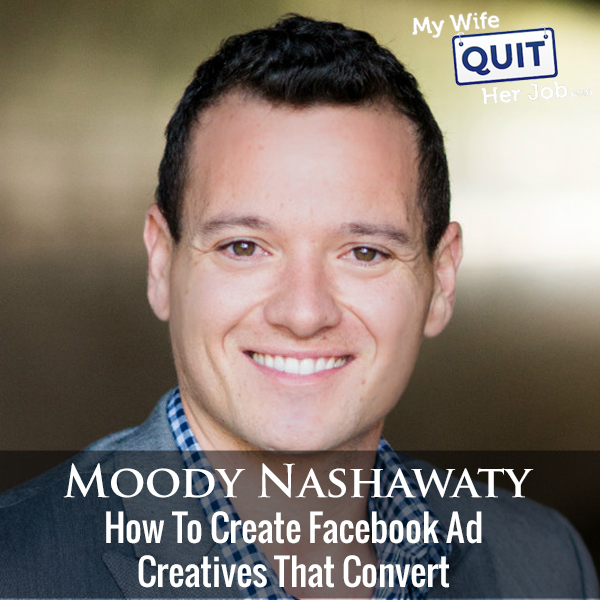 308: How To Create Facebook Ad Creatives That Convert With Moody Nashawaty