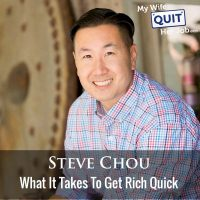 315: What It Takes To Get Rich Quick With Steve Chou