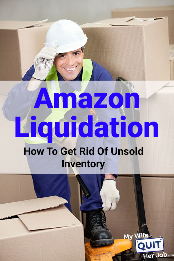 Amazon Liquidation - How To Get Rid Of Inventory That Doesn't Sell