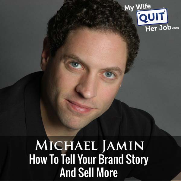 313: How To Tell Your Brand Story And Sell More With Michael Jamin