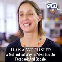 317: A Methodical Way To Advertise On Facebook And Google With Ilana Wechsler