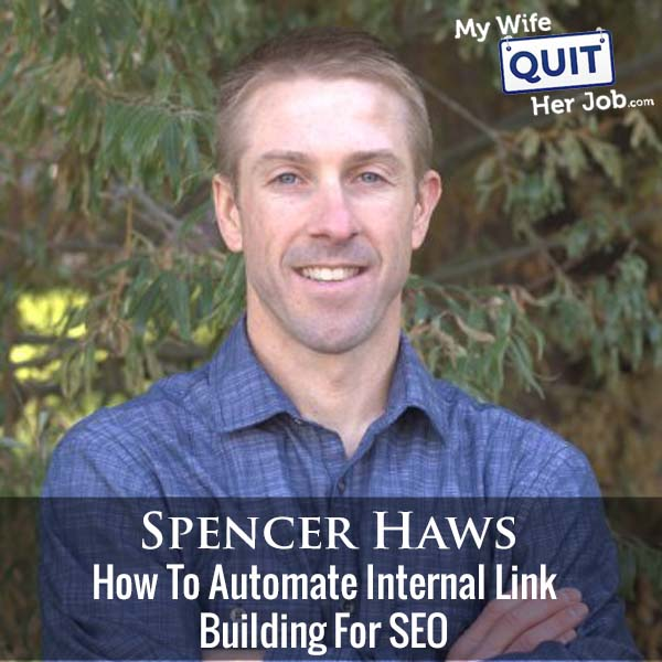 316: Spencer Haws On How To Automate Internal Link Building For SEO