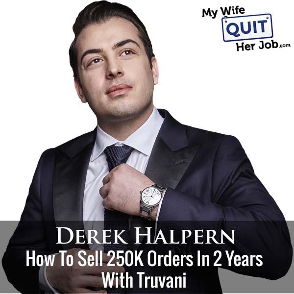 320: Derek Halpern On How To Sell 250K Orders In 2 Years With Truvani