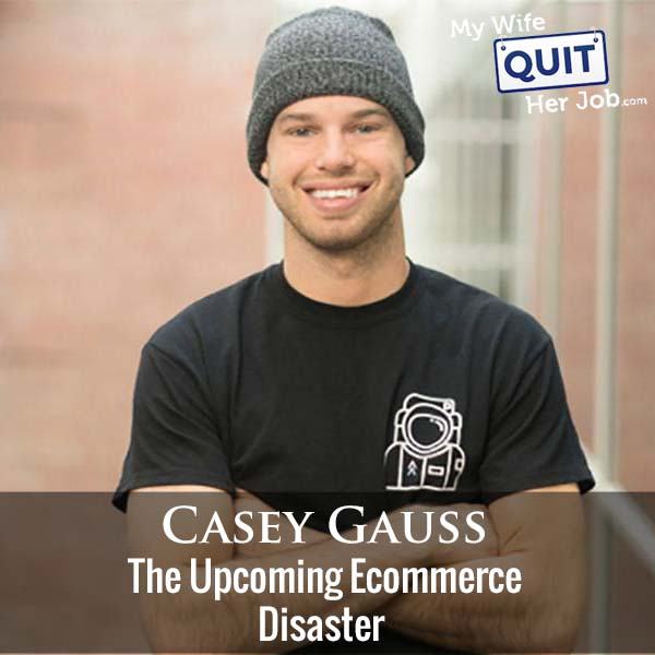 321: The Upcoming Ecommerce Disaster With Casey Gauss