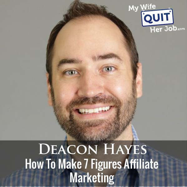 326: How To Make 7 Figures Affiliate Marketing With Deacon Hayes