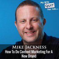 331: Mike Jackness On How To Do Content Marketing For A New Brand