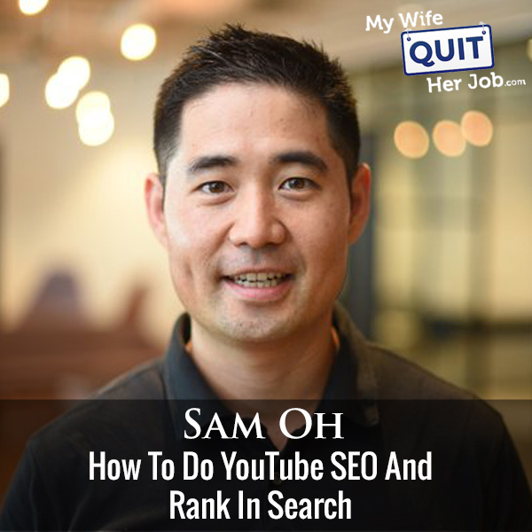 329: Sam Oh On How To Do YouTube SEO And Rank In Search