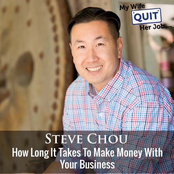 333: How Long It Takes To Make Money With Your Business With Steve Chou