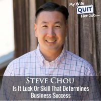 335: Is It Luck Or Skill That Determines Business Success With Steve Chou