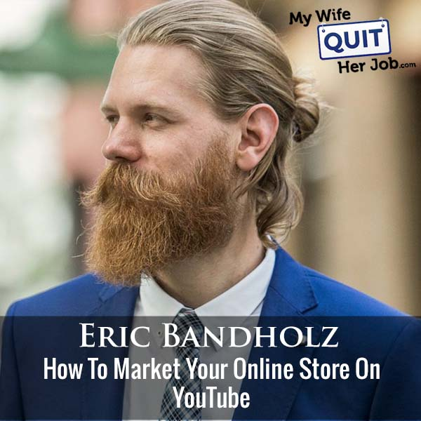 334: How To Market Your Online Store On YouTube With Eric Bandholz