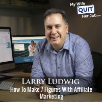 339: How To Make 7 Figures With Affiliate Marketing With Larry Ludwig