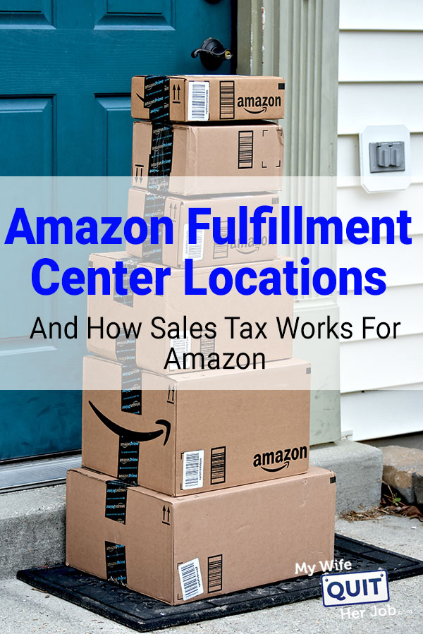 Amazon Fulfillment Center Locations & How Sales Tax Works For MCF