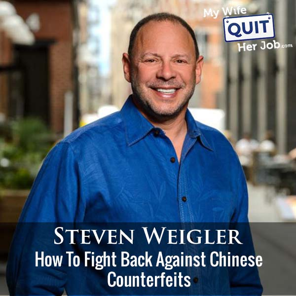 341: How To Fight Back Against Chinese Counterfeits With Steven Weigler
