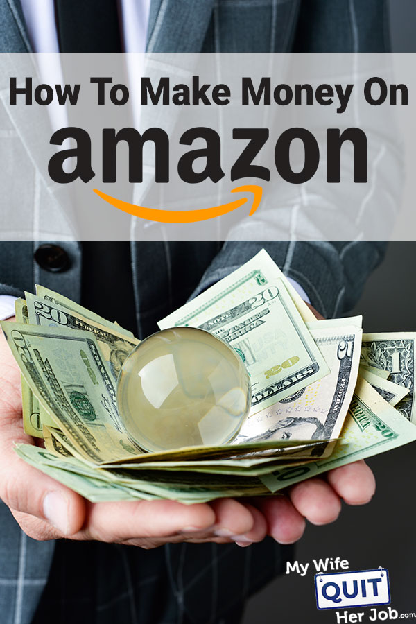 How To Make Money On Amazon - 9 Ways Rated And Explained