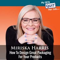 348: How To Design Great Packaging For Your Products With Miriska Harris