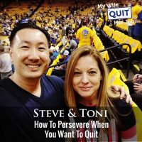 345: How To Persevere When You Want To Quit With Steve & Toni