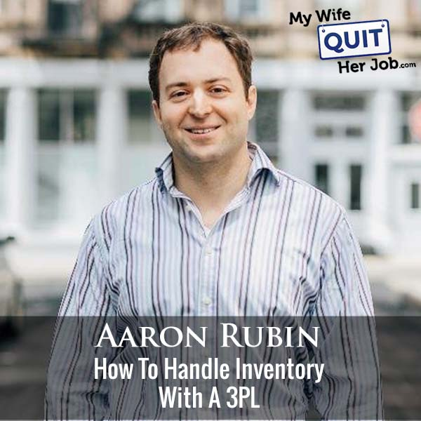 350: How To Handle Inventory With A 3PL With Aaron Rubin