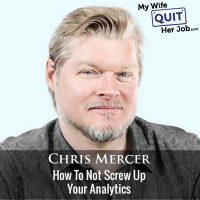 356: How To Not Screw Up Your Analytics With Chris Mercer