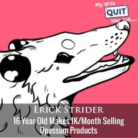 355: 16 Year Old Makes 1K/Month Selling Opossum Products With Erick Strider