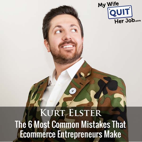 360: The 6 Most Common Mistakes That Ecommerce Entrepreneurs Make With Kurt Elster