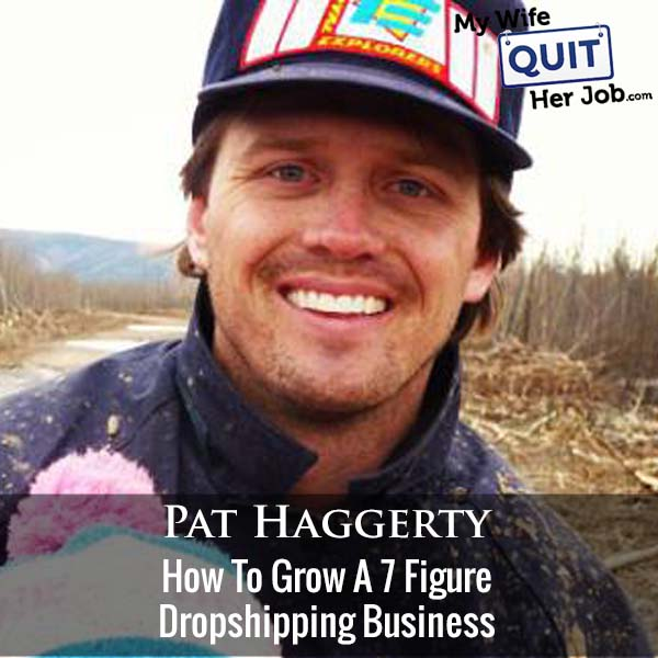 362: How To Grow A 7 Figure Dropshipping Business With Pat Haggerty