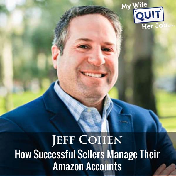 368: How Successful Sellers Manage Their Amazon Accounts With Jeff Cohen