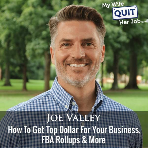 369: How To Get Top Dollar For Your Business, FBA Rollups & More With Joe Valley