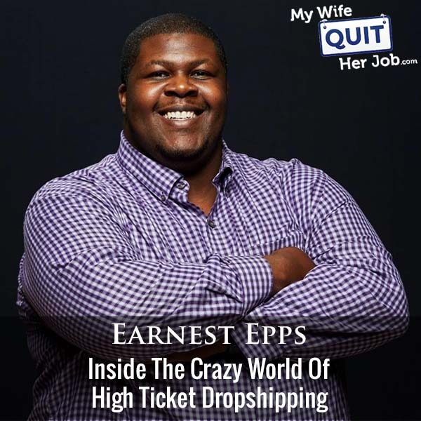 374: Inside The Crazy World Of High Ticket Dropshipping With Earnest Epps