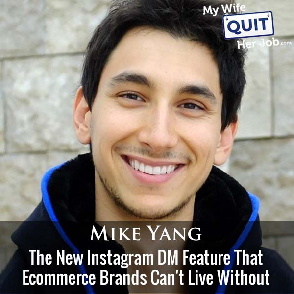 372: The New Instagram DM Feature That Ecommerce Brands Can't Live Without With Mike Yang