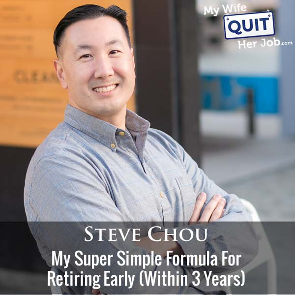 376: My Super Simple Formula For Retiring Early (Within 3 Years) With Steve Chou