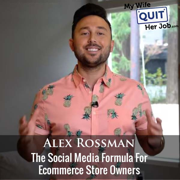 377: The Social Media Formula For Ecommerce Store Owners With Alex Rossman