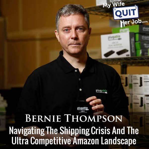 375: Navigating The Shipping Crisis And The Ultra Competitive Amazon Landscape With Bernie Thompson